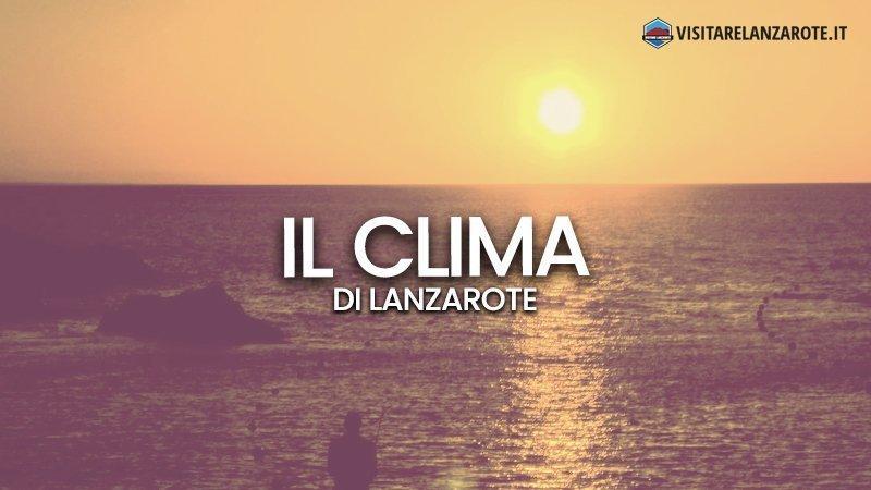 Lanzarote Clima: che tempo fa a Lanzarote? | Visitare Lanzarote