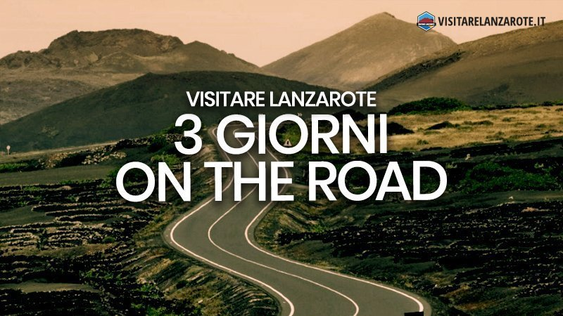 Lanzarote on the Road in 3 giorni | Visitare Lanzarote