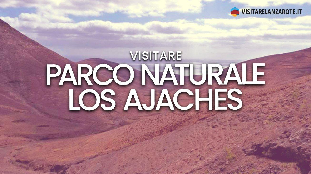 Parco Naturale Los Ajaches, il paradiso di Lanzarote | Visitare Lanzarote