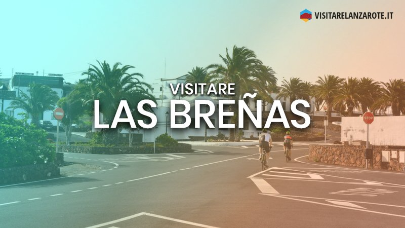Las Breñas, un affascinante villaggio strategico | Visitare Lanzarote