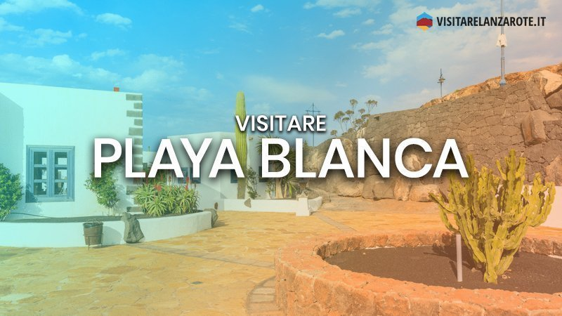 Playa Blanca, la giovane roccaforte turistica | Visitare Lanzarote
