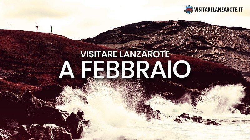 Lanzarote a Febbraio: clima, hotel, spiagge, cosa fare | Visitare Lanzarote