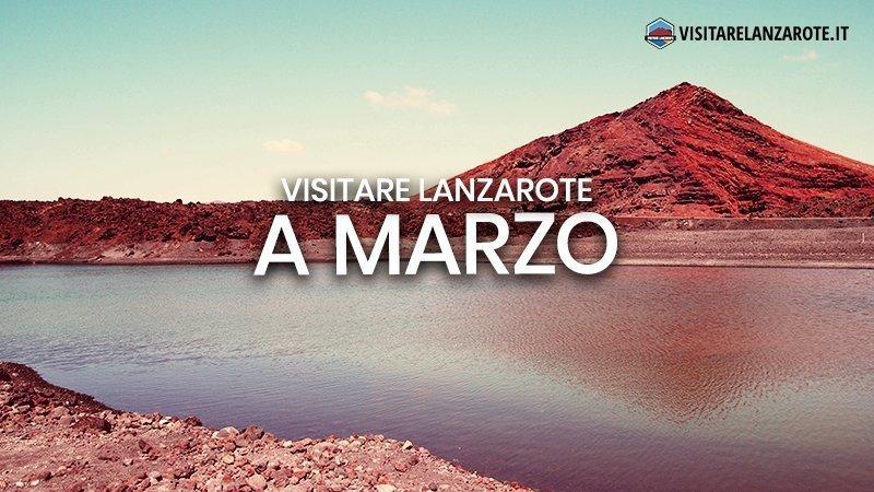 Lanzarote a Marzo: clima, hotel, spiagge, cosa fare | Visitare Lanzarote