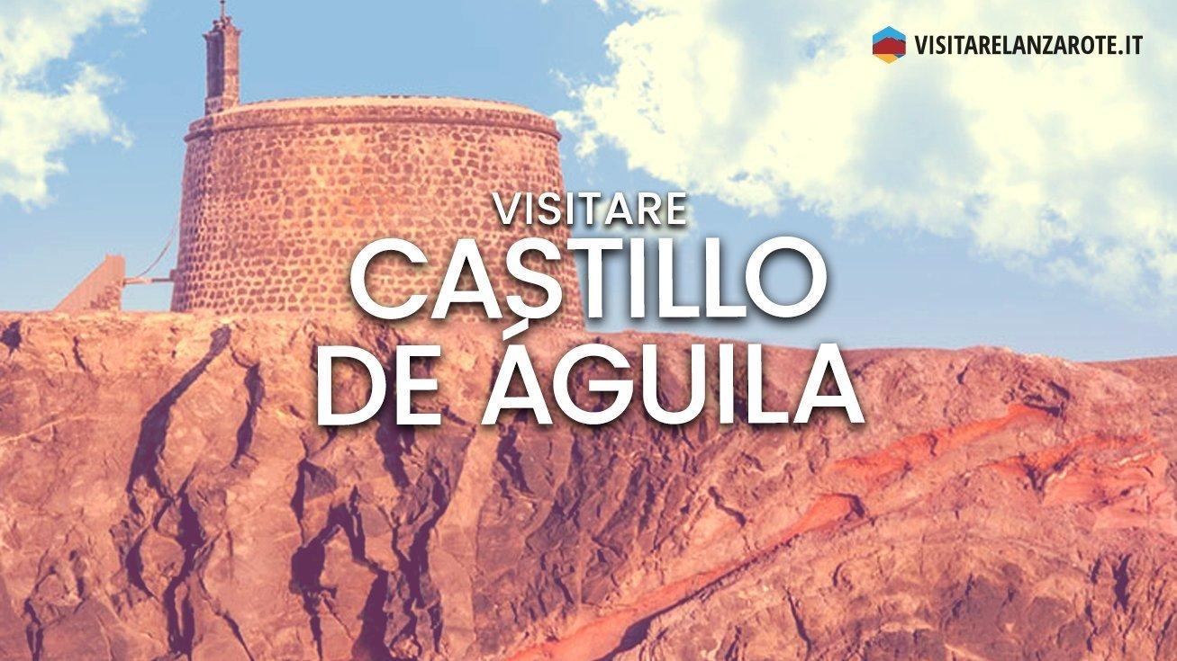 Castillo de Águila (Las Coloradas), una fortezza indistruttibile   Visitare Lanzarote