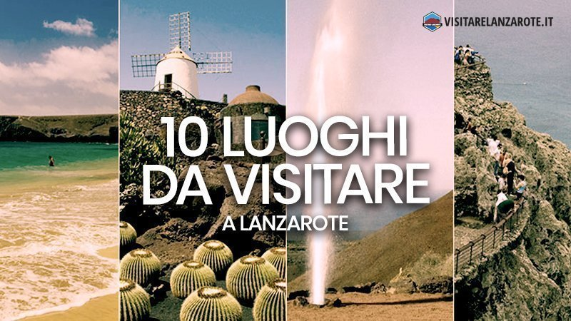 I 10 luoghi imprescindibili per chi visita Lanzarote | Visitare Lanzarote