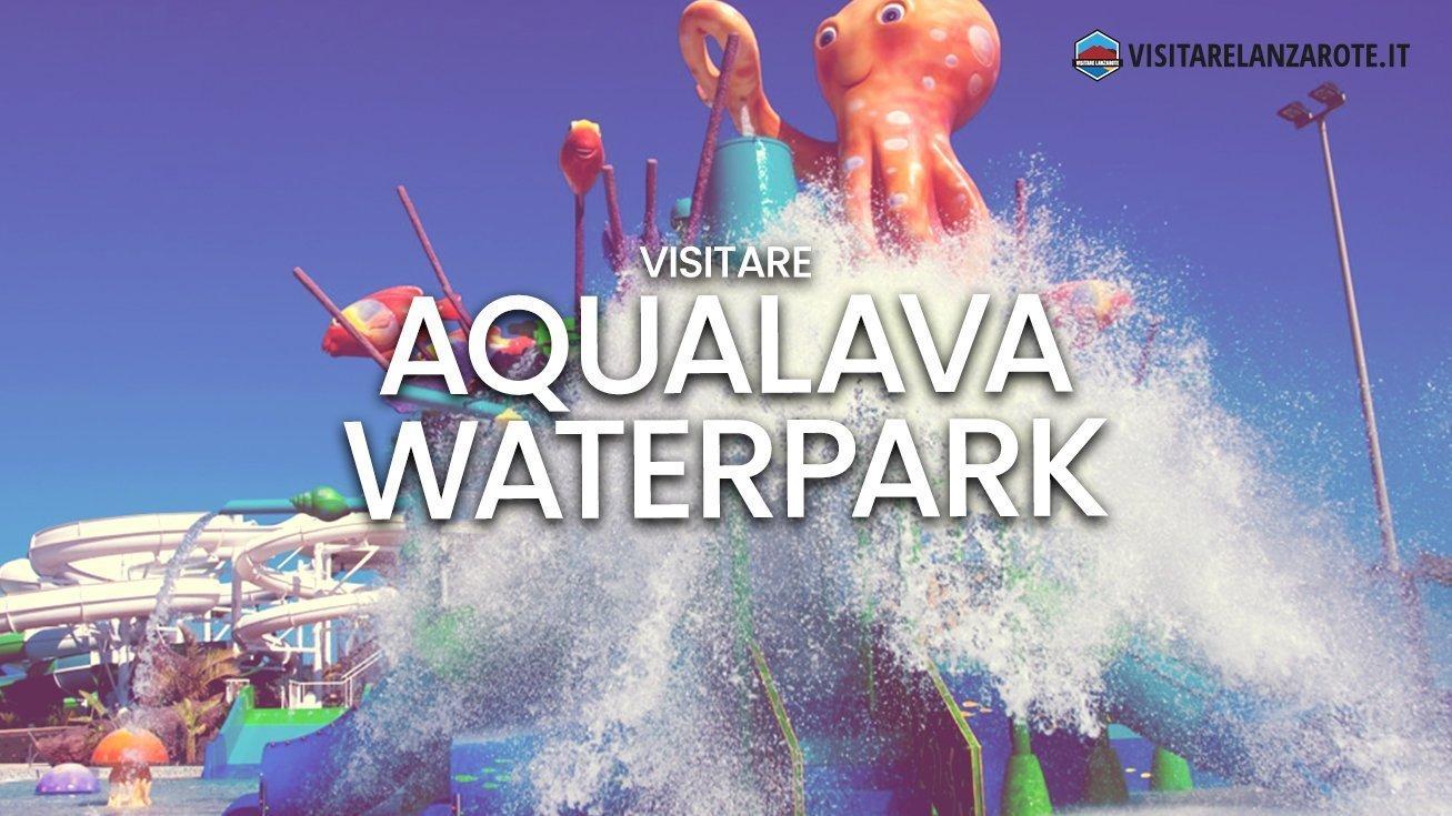 Aqualava Waterpark, il parco acquatico di Playa Blanca | Visitare Lanzarote