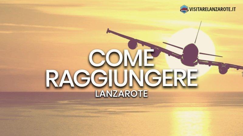 Andare a Lanzarote: come raggiungere l'isola | Visitare Lanzarote