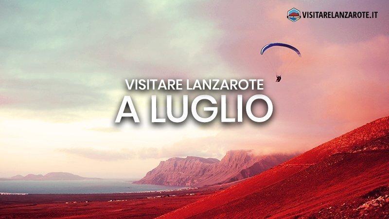 Lanzarote a Luglio: clima, hotel, spiagge, cosa fare | Visitare Lanzarote