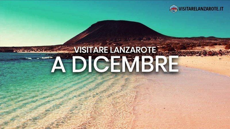 Lanzarote a Dicembre: clima, hotel, spiagge, cosa fare | Visitare Lanzarote