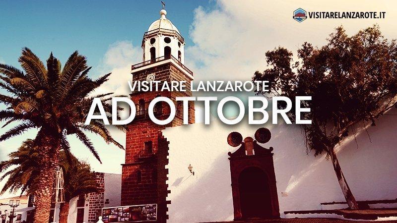 Lanzarote ad Ottobre: clima, hotel, spiagge, cosa fare | Visitare Lanzarote