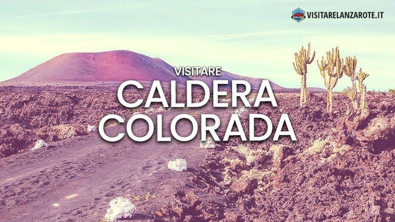 Caldera Colorada, il vulcano cangiante | Visitare Lanzarote