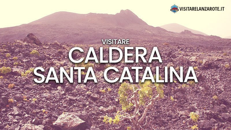 Caldera Santa Catalina, sulle ceneri di un antico villaggio | Visitare Lanzarote