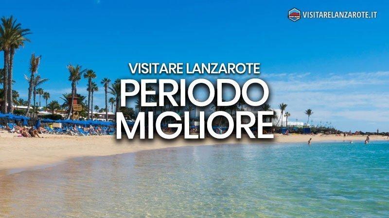 Qual è il periodo migliore per visitare l'isola? | Visitare Lanzarote