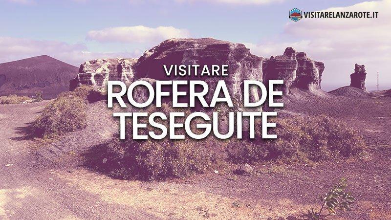 Rofera de Teseguite, antiche formazioni di roccia | Visitare Lanzarote